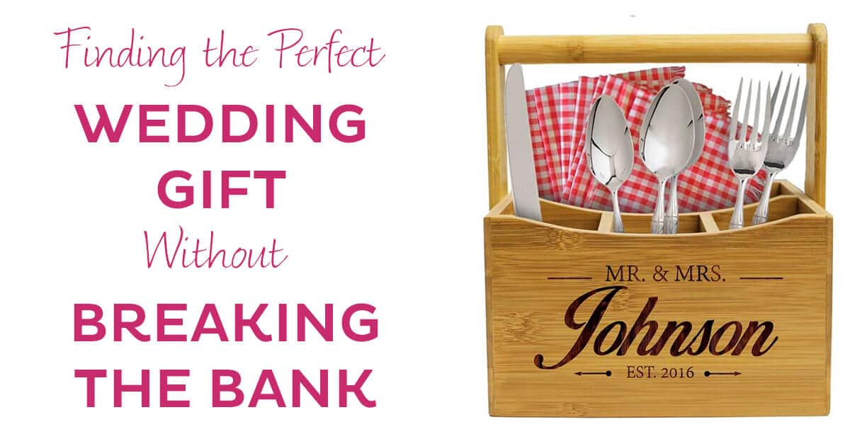 Perfect Wedding Gift Ideas: Finding The Perfect Wedding Gift Without Breaking The Bank