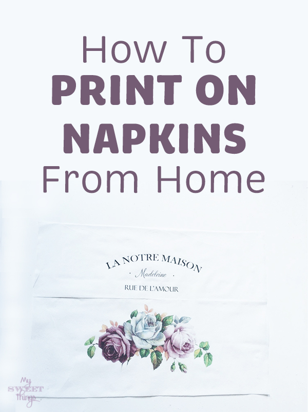How to print on napkins from home for your decoupage projects · Via www.sweethings.net  ·  #diy #tutorial #print #napkins #decoupage #crafts #homedecor #craft